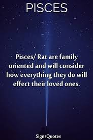 pisces rat are family oriented and will consider how everything