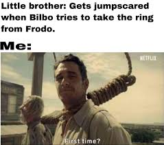 Bilbo's face there used to haunt my dreams : lotrmemes
