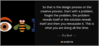 paul rand quote so that is the design process or the creative