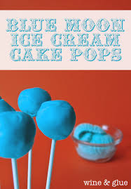 blue moon ice cream cake pops wine glue