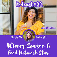 Ep# 22 - Aarti Sequeira Winner Next Food Network Star -