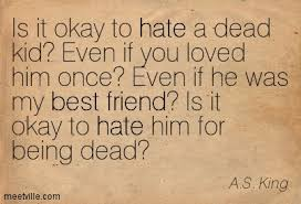 is it okay to hate a dead kid even if you loved him once even if