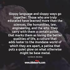 sloppy language and sloppy ways go together those who are truly
