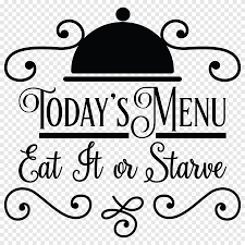Kuchen Expressive Vinyls Today S Menu Eat It Or Starve Vinyl Decal Wall Sticker Words Letters Kitchen Art Brand Wall Decal Menu Resto Png Pngegg