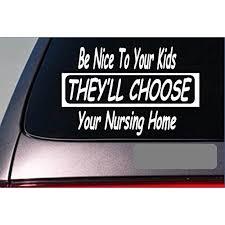 Be Nice To Your Kids Nursing Home Sticker Decal Jdm E228 Nurse Funny Window Walmart Com Walmart Com