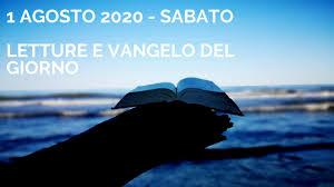 Letture e Vangelo del giorno - Sabato 1 Agosto 2020 Audio letture della  Parola Vangelo di oggi - YouTube