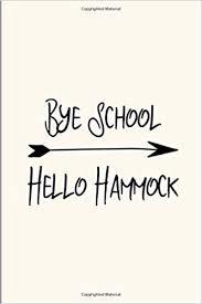 bye school hello hammock clever last day of school summer quote