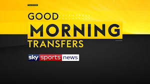 Good Morning Transfers on Sky Sports News - live stream