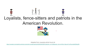 Loyalists Fence Sitters And Patriots In The American Revolution Youtube