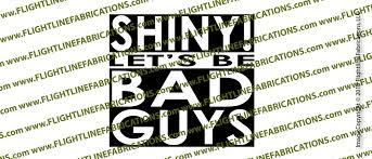 Serenity Firefly Shiny Let S Be Bad Guys Vinyl Die Cut Sticker Decal Vstlbbg