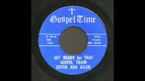 Sister Ada Allen - Get Ready For That Gospel Train - Country ...