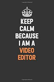 keep calm because i am a video editor inspirational life quote