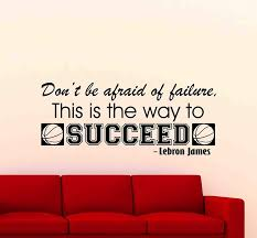 Amazon Com Don T Be Afraid Of Failure Wall Decal Lebron James Quote Sign Poster Wall Decor Basketball Wall Art Gym Vinyl Sticker Children Gift Fitness Print 68me Arts Crafts Sewing
