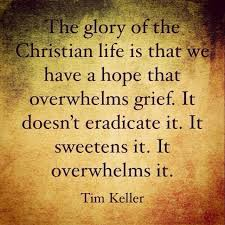 the glory of the christian life is that we have a hope that