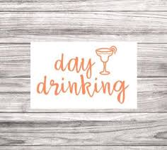 Day Drinking Vinyl Decal Sticker Decals For Cups Tumblers Etsy