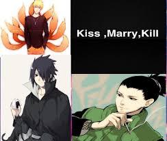 Kiss narut,marry Sasuke, kill shikamaru