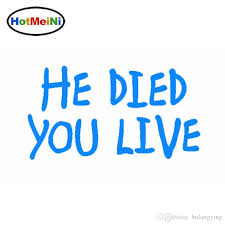 2020 Wholesale Car Stickers He Died You Live Christian Vinyl Sticker Decal Car Window From Bulangying 14 08 Dhgate Com