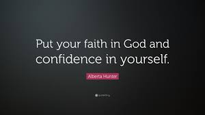"""alberta hunter quote """"put your faith in god and confidence in"""