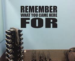Fitness Athletic Wall Decal Locker Room Decor Remember What You Came Here For