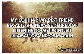 my cousin is my best friend quotes quotesta