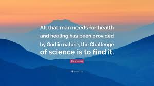 "paracelsus quote ""all that man needs for health and healing has"