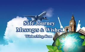 safe journey wishes and messages flight road trip or travel