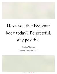 have you thanked your body today be grateful stay positive