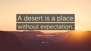 "nadine gordimer quote ""a desert is a place out expectation"