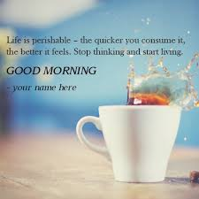life is a perishable morning quotes images editor