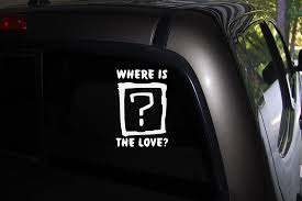 Amazon Com Classy Vinyl Creations Where Is The Love Sticker Black Eyed Peas Decal Car Truck Automotive Window Black Or White Decal Bumper Sticker 6 5 H X 4 5 W Home Kitchen