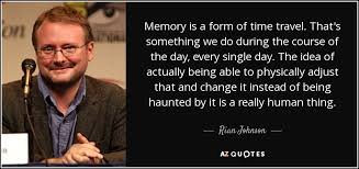 rian johnson quote memory is a form of time travel that s