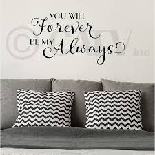 Amazon Com You Will Forever Be My Always Vinyl Lettering Wall Decal Black 16 5 H X 30 W Arts Crafts Sewing
