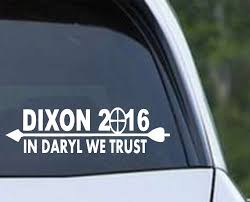 Daryl Dixon For President 2016 In Daryl We Trust Die Cut Vinyl Decal Sticker Texas Die Cuts