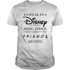 i speak in disney song lyrics and friends quotes shirt online