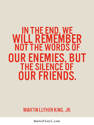 quote about friendship in the end we will remember not the