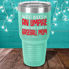 Who Needs An Umpire When You Have A Baseball Mom Color Printed Tumbler Piper Lou Collection