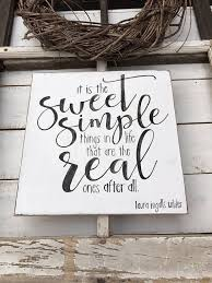 it is the sweet simple things in life home quotes sign