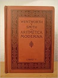 Aritmética Moderna Libro II. Serie Matemática Wentworth y Smith (Copiar con  Daños por Agua): Wentworth, Jorge / Smith, David Eugenio: Amazon.com: Books