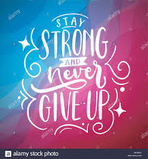 stay strong and never give up inspirational quotes and