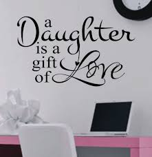 Family Wall Decal A Daughter Is Gift Of Love Girl Bedroom My Daughter Quotes I Love My Daughter Daughter Quotes