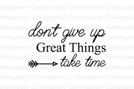 Don't Give Up Great Things Take Time SVG (Graphic) by cutfilesgallery ·  Creative Fabrica