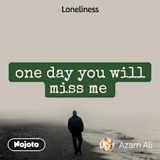 awesome one day you will miss me quotes best popular quotes