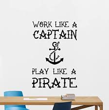 Amazon Com Work Like A Captain Play Like A Pirate Wall Decal Anchor Quote Sign Inspirational Sayings Playroom Motivational Gift Vinyl Sticker Print Wall Art Design Kids Room Nursery Decor Poster Mural 159bar