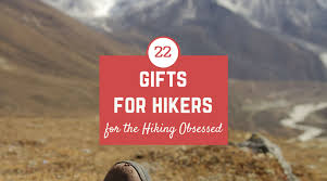 22 gifts for hikers for the hiking obsessed