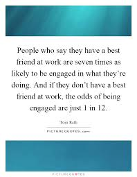 people who say they have a best friend at work are seven times