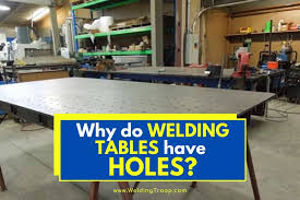 why do welding tables have holes
