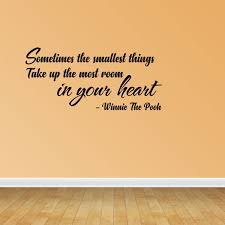 Wall Decal Quote Sometimes The Smallest Things Take Up The Most Room In Your Heart Winnie The Pooh Sticker Room Decor Jp589 Walmart Com Walmart Com