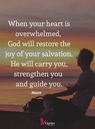 when your heart ss overwhelmed god will restore the joy of your