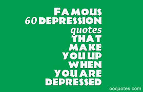 famous depression quotes that make you up when you are