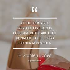 at the cross god wrapped his he e stanley jones quoteload